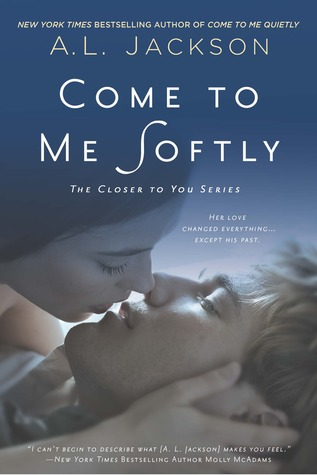 Release Day Blitz & Giveaway: Come to Me Softly (Closer to You #2) by A.L. Jackson