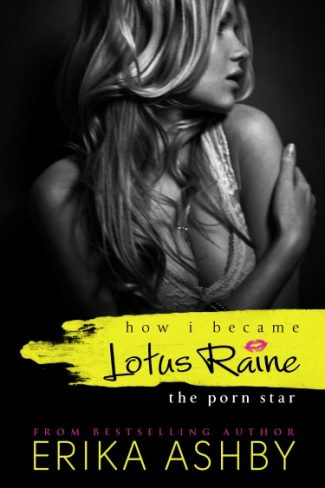 Cover Reveal: How I became Lotus Raine…the porn star by Erika Ashby