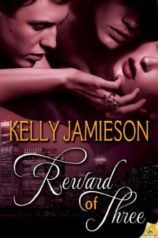 Release Blast: Reward of Three (Rule of Three #3) by Kelly Jamieson