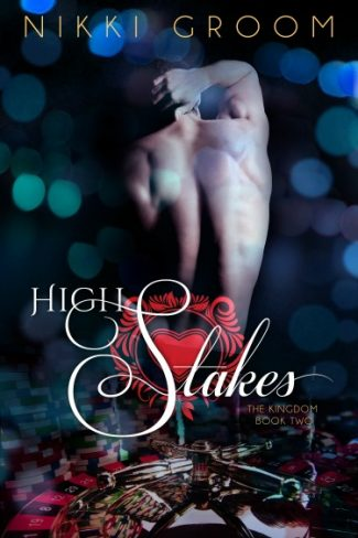 Cover Reveal & Giveaway: High Stakes (The Kingdom #2) by Nikki Groom