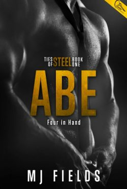 Release Day Blitz & Giveaway: Abe: Four In Hand (Ties of Steel #1) by M.J. Fields