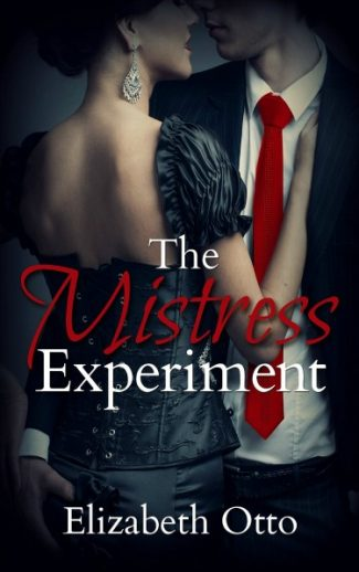 Release Day Launch & Giveaway: The Mistress Experiment (Mistress #1) by Elizabeth Otto