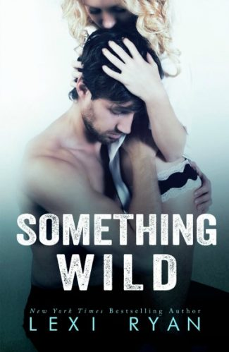 Surprise Release: Something Wild (Reckless and Real #0.5)  by Lexi Ryan