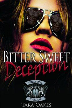Cover Reveal: Bitter Sweet Deception (The Kingsmen MC #4) by Tara Oakes