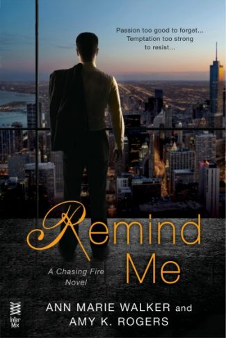 Cover Reveal: Remind Me (Chasing Fire #1) by Ann Marie Walker & Amy K. Rogers