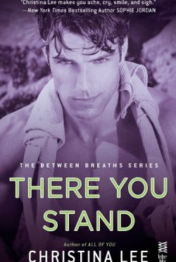 Cover Reveal: There You Stand (Between Breaths #5) by Christina Lee