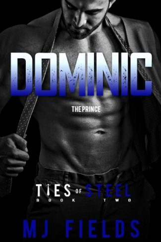 Cover Reveal: Dominic: The Prince (Ties of Steel #2) by M.J. Fields
