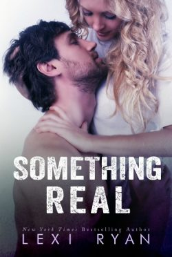 Release Day Launch: Something Real (Reckless & Real #2) by Lexi Ryan