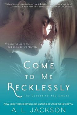 Release Day Blitz & Giveaway: Come to Me Recklessly (Closer to You #3) by A.L. Jackson