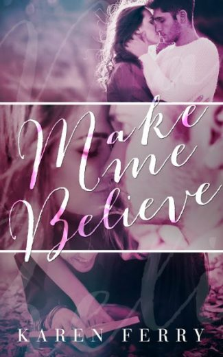 Cover Reveal & Giveaway: Make Me Believe by Karen Ferry