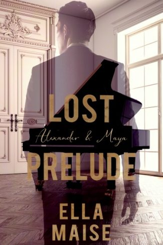 Cover Reveal & Giveaway: Lost Prelude (Alexander & Maya, #1) by Ella Maise