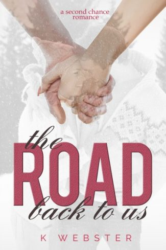 Cover Reveal & Giveaway: The Road Back to Us by K. Webster