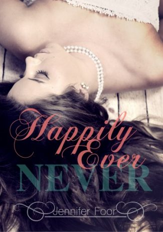Cover Reveal: Happily Ever Never by Jennifer Foor