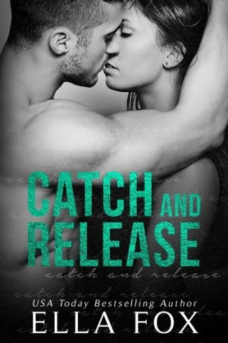 Release Day Blitz & Giveaway: Catch and Release (Catch #2) by Ella Fox