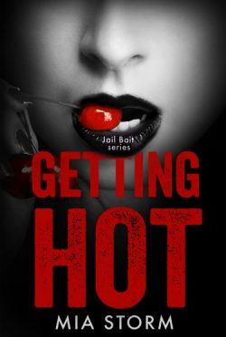 Cover Reveal & Giveaway: Getting Hot (Jail Bait #3) by Mia Storm