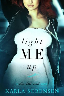 Release Day Launch & Giveaway: Light Me Up (Three Little Words #2) by Karla Sorensen
