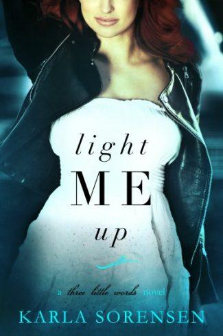 Cover Reveal: Light Me Up (Three Little Words #2) by Karla Sorensen