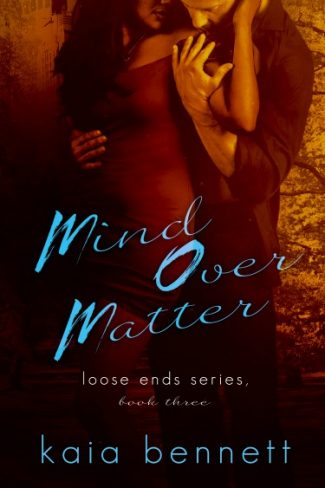 Cover Reveal & Giveaway: Mind Over Matter (Loose Ends #3) by Kaia Bennett
