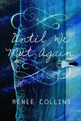 Cover Reveal: Until We Meet Again by Renee Collins