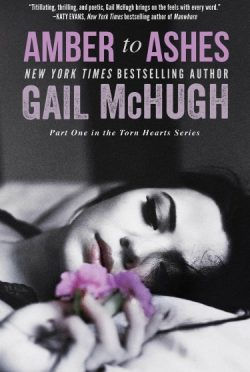 Excerpt Reveal: Amber to Ashes (Torn Hearts #1) by Gail McHugh