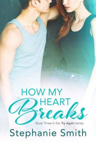 Cover Reveal & Giveaway: How My Heart Breaks (Try Again #3) by Stephanie Smith