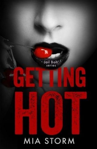 Chapter Reveal: Getting Hot (Jail Bait #3) by Mia Storm