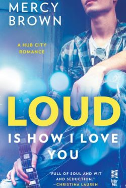 Cover Reveal: Loud Is How I Love You (Hub City #1) by Mercy Brown