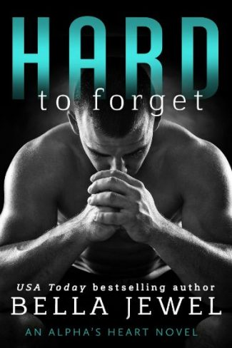 Cover Reveal: Hard to Forget (Alpha's Heart #3) by Bella Jewel