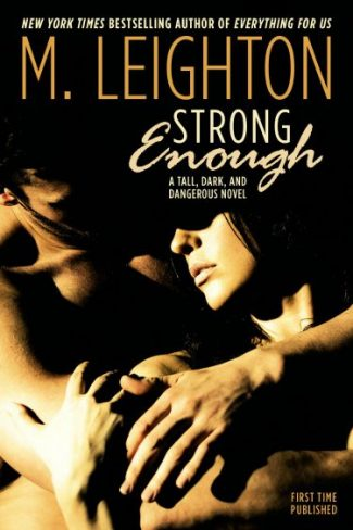 Release Day Blitz: Strong Enough (Tall, Dark, and Dangerous #1) by M. Leighton