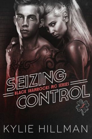 Release Day Launch: Seizing Control (Black Shamrocks MC #1) by Kylie Hillman