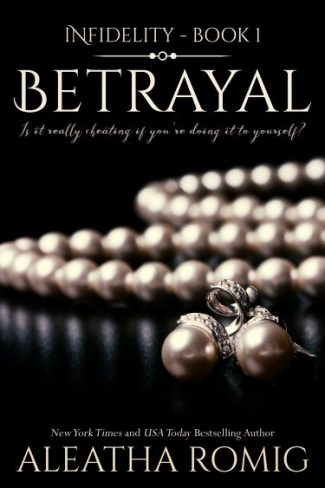 Cover Reveal: Betrayal (Infidelity #1) by Aleatha Romig