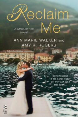 Release Day Blitz & Giveaway: Reclaim Me (Chasing Fire #3) by Ann Marie Walker & Amy K. Rogers