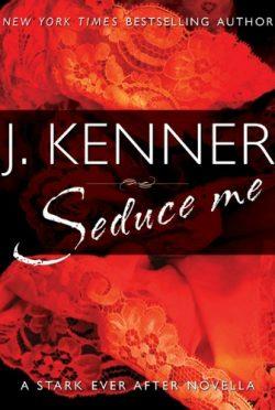 Release Day Blitz: Seduce Me (Stark Trilogy #3.8) by J. Kenner