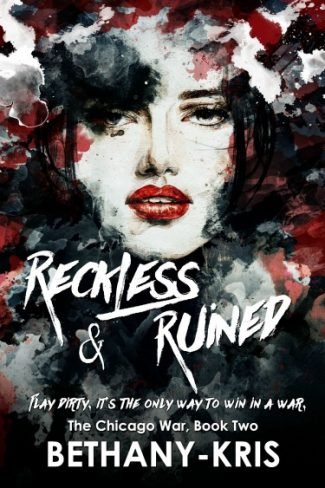 Cover Reveal & Giveaway: Reckless & Ruined (The Chicago War #2) by Bethany-Kris