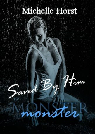 Cover Reveal: Saved By Him (Monster #2) by Michelle Horst