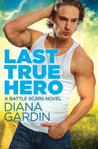 Release Day Blitz: Last True Hero (Battle Scars #1) by Diana Gardin