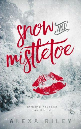 Release Day Blitz: Snow and Mistletoe by Alexa Riley