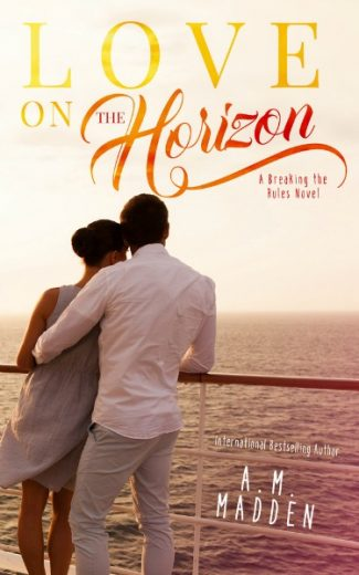 Cover Reveal: Love on The Horizon (Breaking the Rules #1) by AM Madden