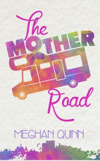 Release Day Blitz & Giveaway: The Mother Road by Meghan Quinn