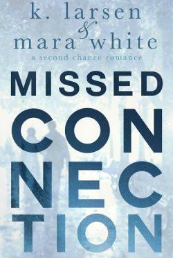 Release Day Blitz: Missed Connection by K Larsen & Mara White