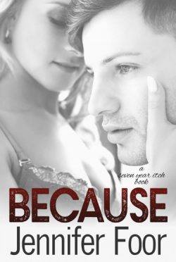 Cover Reveal: Because (Seven Year Itch #4) by Jennifer Foor