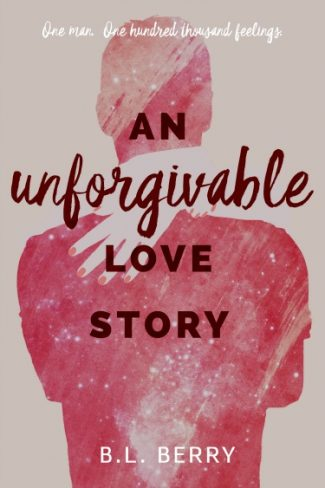 Cover Reveal + Giveaway: An Unforgivable Love Story by BL Berry
