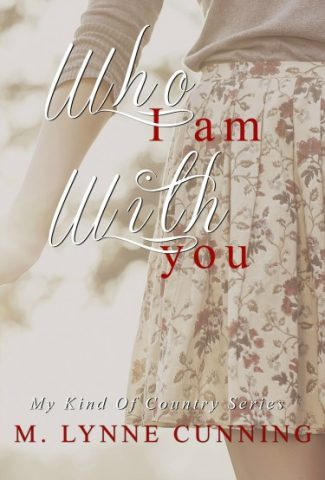 Release Day Blitz: Who I Am With You (My Kind Of Country #1) by M Lynne Cunning
