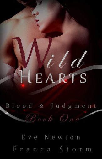 Release Day Blitz + Giveaway: Wild Hearts (Blood & Judgment #1) by Franca Storm & Eve Newton