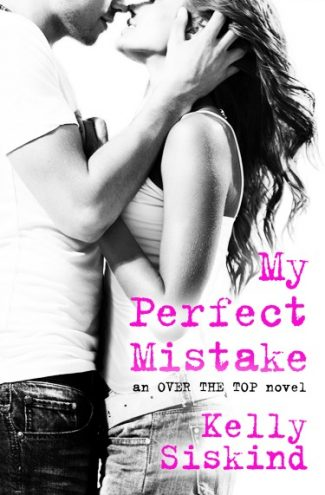 Cover Reveal + Giveaway: My Perfect Mistake (Over the Top #1) by Kelly Siskind
