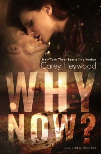 Cover Reveal: Why Now? (Love Riddles #1) by Carey Heywood