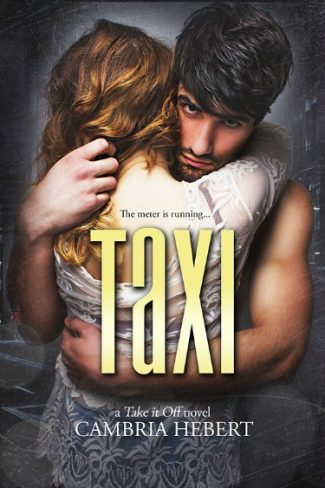 Cover Reveal: Taxi (Take It Off #11) by Cambria Hebert