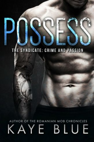 Release Day Blitz: Possess (The Syndicate #1) by Kaye Blue
