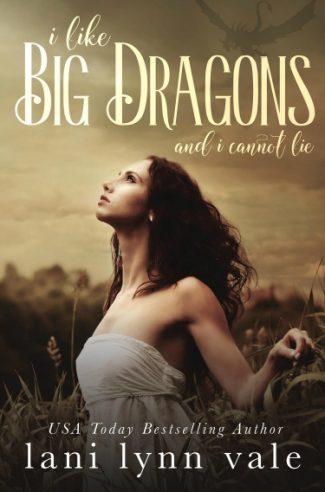 Cover Reveal: I Like Big Dragons and I Cannot Lie (I Like Big Dragons #1) by Lani Lynn Vale