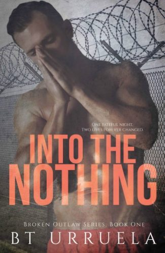 Cover Reveal: Into the Nothing (Broken Outlaw #1) by BT Urruela
